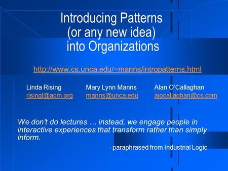Introducing Patterns (or any new idea) into Organizations  Linda RisingMary Lynn MannsAlan O'Callaghan.