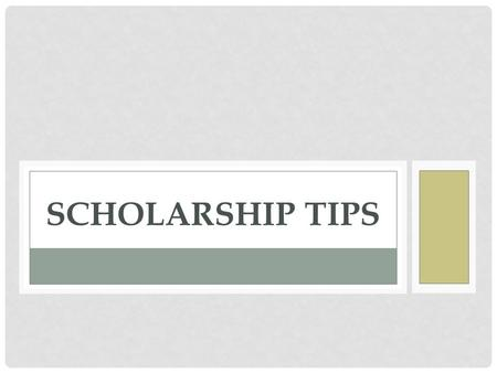 SCHOLARSHIP TIPS. NOT ALL SCHOLARSHIPS ARE EQUAL ► Need-based scholarships: These awards are limited to students who can show financial need ► Don't assume.