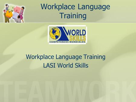 Workplace Language Training LASI World Skills. Pieces of the Puzzle LINC/ESL instructors Newcomers Employers Enhanced Language Training.