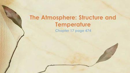 Chapter 17 page 474 The Atmosphere: Structure and Temperature.