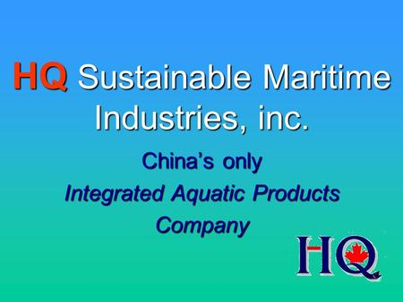 China's only Integrated Aquatic Products Company HQ Sustainable Maritime Industries, inc.