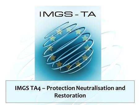 IMGS TA4 – Protection Neutralisation and Restoration.