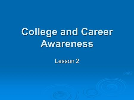 College and Career Awareness Lesson 2. Proactive!  What steps have you taken in the past to move you towards your goals?