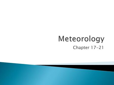 Chapter 17-21.  Weather is constantly changing, and it refers to the state of the atmosphere at any given time and place.  Climate is based on observations.
