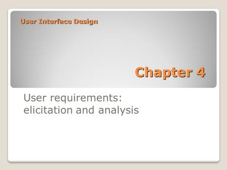 User Interface Design Chapter 4 User requirements: elicitation and analysis.