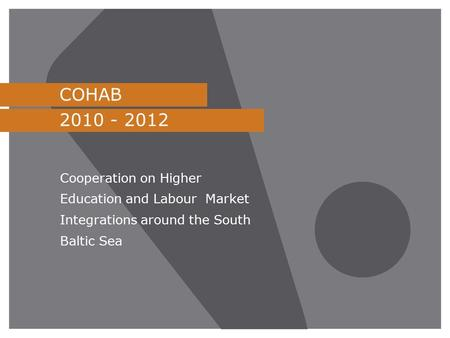 COHAB 2010 - 2012 Cooperation on Higher Education and Labour Market Integrations around the South Baltic Sea.