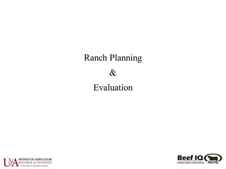 Ranch Planning & Evaluation. Introduction ● Everyone plans and evaluates ● Few take a formal approach to planning and evaluation.