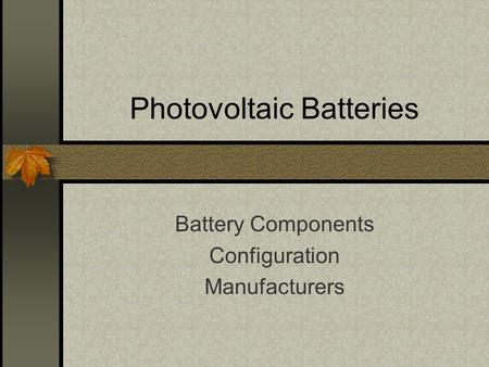 Photovoltaic Batteries Battery Components Configuration Manufacturers.