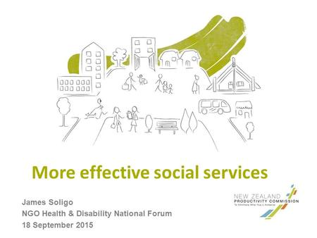More effective social services James Soligo NGO Health & Disability National Forum 18 September 2015.