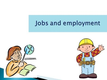 Jobs and employment. Answer the questions: 1.Is having a job and career mportant for people? WHY? 2.What jobs do children dream about? Boys-girls 3.Can.