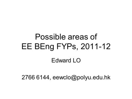 Possible areas of EE BEng FYPs, 2011-12 Edward LO 2766 6144,
