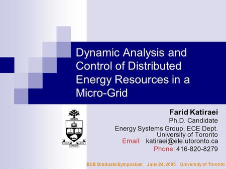 Dynamic Analysis and Control of Distributed Energy Resources in a Micro-Grid Farid Katiraei Ph.D. Candidate Energy Systems Group, ECE Dept. University.