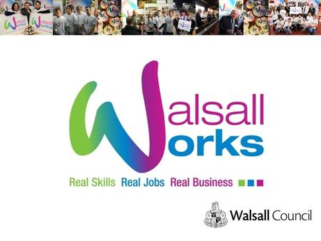 Agenda Welcome Walsall Works Update Process The future Travel Scheme for Apprentices Job brokerage service Other Training Provision EU Strategy Update.