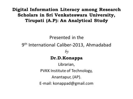 Digital Information Literacy among Research Scholars in Sri Venkateswara University, Tirupati (A.P): An Analytical Study Presented in the 9 th International.