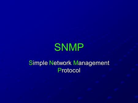 SNMP Simple Network Management Protocol. SNMP and UDP Uses UDP as transport protocol Connectionless Connectionless Port 161 for sending and receiving.