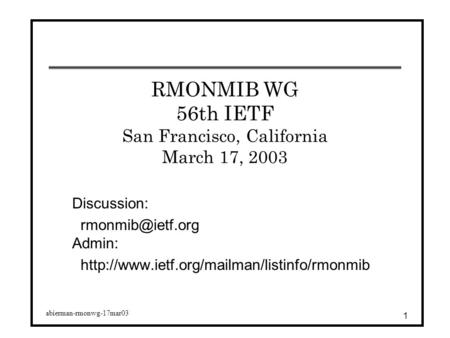 Abierman-rmonwg-17mar03 1 RMONMIB WG 56th IETF San Francisco, California March 17, 2003 Discussion: Admin: