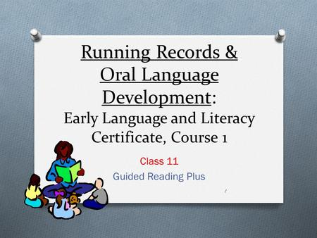 Running Records & Oral Language Development: Early Language and Literacy Certificate, Course 1 Class 11 Guided Reading Plus 1.