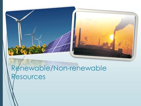 Renewable/Non-renewable Resources. Classification Of Resources.