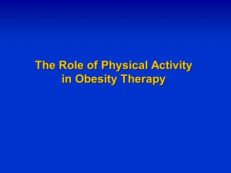 The Role of Physical Activity in Obesity Therapy.