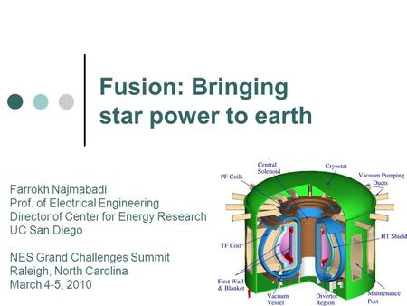 Fusion: Bringing star power to earth Farrokh Najmabadi Prof. of Electrical Engineering Director of Center for Energy Research UC San Diego NES Grand Challenges.