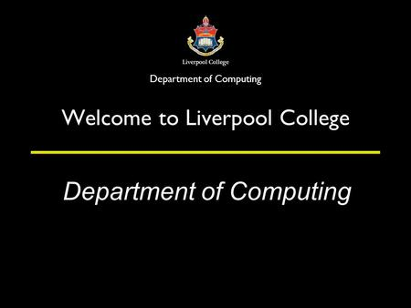 Department of Computing Welcome to Liverpool College.