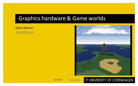 Mark Nelson Graphics hardware & Game worlds Fall 2013
