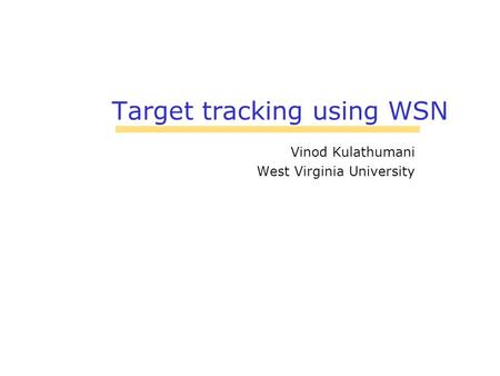 Target tracking using WSN Vinod Kulathumani West Virginia University.