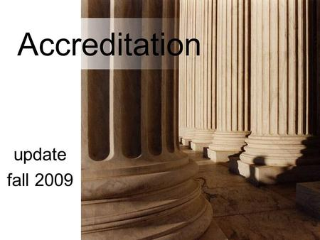 Accreditation update fall 2009. Definition Regional accreditation is a voluntary non-governmental process of quality assurance and purposeful improvement.