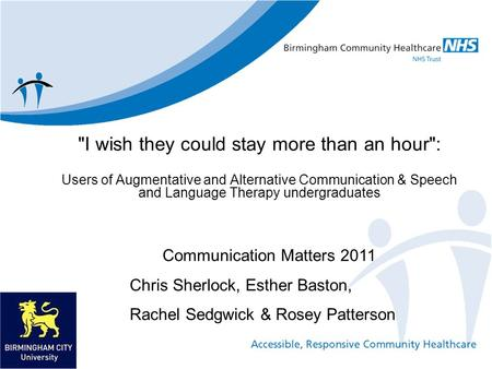 I wish they could stay more than an hour: Users of Augmentative and Alternative Communication & Speech and Language Therapy undergraduates Communication.