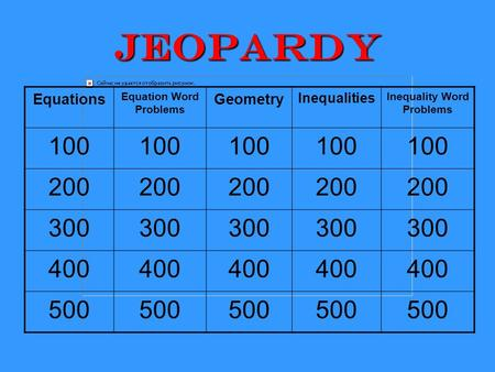 Jeopardy Equations Equation Word Problems Geometry Inequalities Inequality Word Problems 100 200 300 400 500.