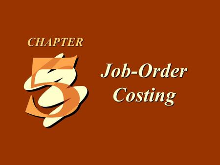 5 -1 Job-Order Costing CHAPTER. 5 -2 1.Describe the differences between job-order costing and process costing, and identify the types of firms that would.