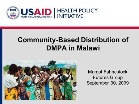 Community-Based Distribution of DMPA in Malawi Margot Fahnestock Futures Group September 30, 2009.