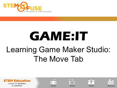 GAME:IT Learning Game Maker Studio: The Move Tab.