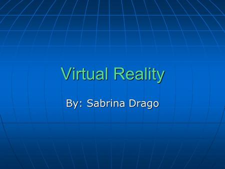 Virtual Reality By: Sabrina Drago. What is Virtual Reality? Virtual reality can be defined as a type of environment that can be real or imagined. It is.
