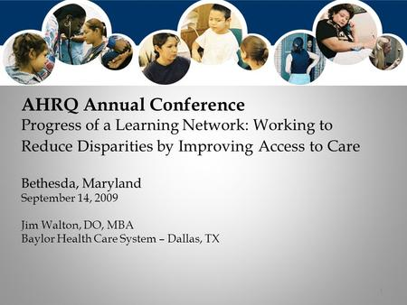 1 AHRQ Annual Conference Progress of a Learning Network: Working to Reduce Disparities by Improving Access to Care Bethesda, Maryland September 14, 2009.