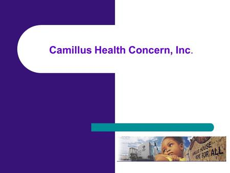 Camillus Health Concern, Inc.. 1984 - Faith-based organization, founded by Dr. Joe Greer and the Brothers of the Good Shepherd 1989 – Healthcare for the.