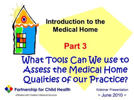 Affiliated with Children's Medical Services Affiliated with Children's Medical Services Introduction to the Medical Home Part 3 What Tools Can We use to.