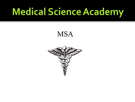 "MSA. Preparing Students for Their Future ""5 fastest growing jobs"" 3 of the 5 are in medical career related fields USA Today ""In the Year 2016: 30 fastest."