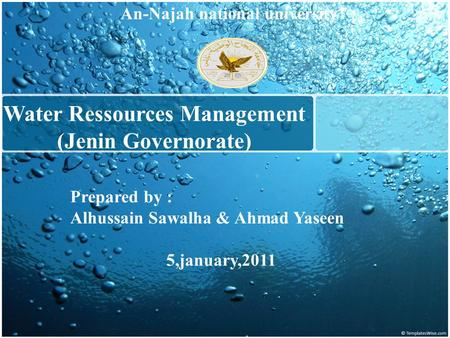 Water Ressources Management (Jenin Governorate) An-Najah national university Prepared by : Alhussain Sawalha & Ahmad Yaseen 5,january,2011.