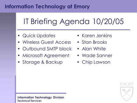 Information Technology at Emory Information Technology Division Technical Services IT Briefing Agenda 10/20/05 Quick Updates Wireless Guest Access Outbound.