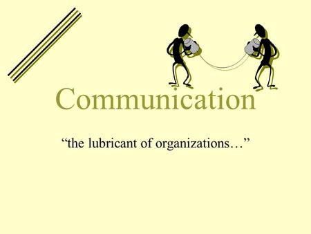"Communication ""the lubricant of organizations…"". Communicating: Vital aspect of management The art of being able to structure and transmit a message in."