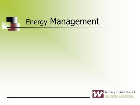 Energy Management. Asset Management - Energy WDC committed to encourage the efficient use of assets Planned programmes in place from April 2011 Energy.
