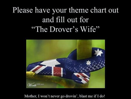 "Please have your theme chart out and fill out for ""The Drover's Wife"" Mother, I won't never go drovin', blast me if I do!"