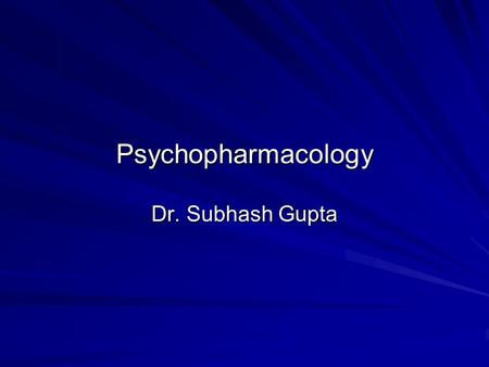Psychopharmacology Dr. Subhash Gupta. Psychopharmacology overview The objectives of the module 1. To understand the mechanisms of action of commonly used.