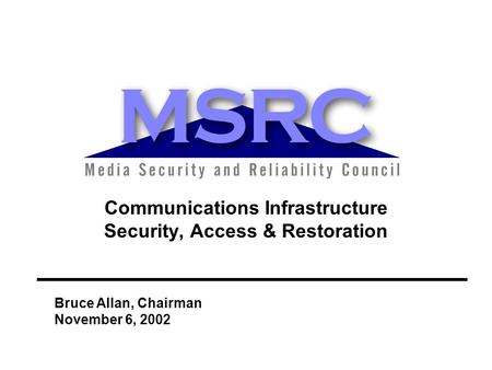 Bruce Allan, Chairman November 6, 2002 Communications Infrastructure Security, Access & Restoration.