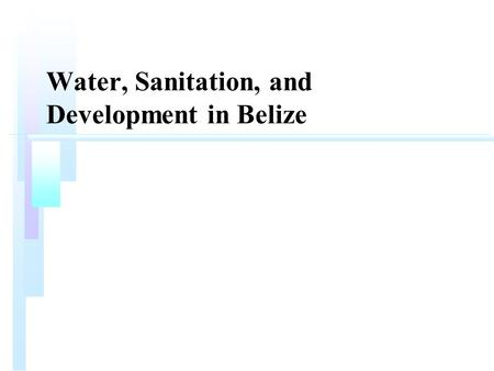 Water, Sanitation, and Development in Belize.