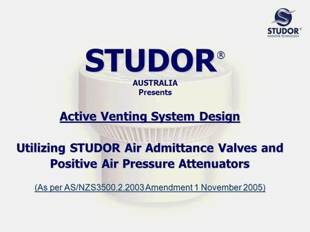 STUDOR® AUSTRALIA Presents Active Venting System Design Utilizing STUDOR Air Admittance Valves and Positive Air Pressure Attenuators (As per AS/NZS3500.2.2003.