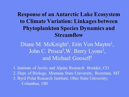 Response of an Antarctic Lake Ecosystem to Climate Variation: Linkages between Phytoplankton Species Dynamics and Streamflow Diane M. McKnight 1, Erin.