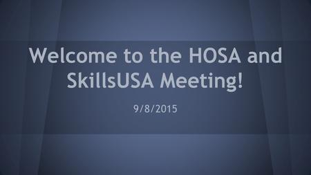 Welcome to the HOSA and SkillsUSA Meeting! 9/8/2015.