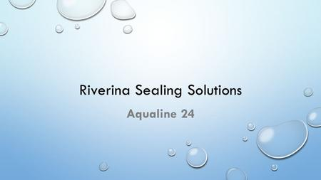 Riverina Sealing Solutions Aqualine 24. Technical Information Non toxic and non hazardous Environmentally friendly As/nzs 4020 potable water compliant.